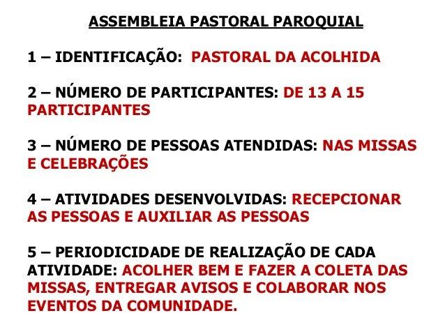 ASSEMBLEIA PASTORAL PAROQUIAL 1 – IDENTIFICAÇÃO: PASTORAL DA ACOLHIDA 2 – NÚMERO DE PARTICIPANTES: DE 13 A 15 PARTICIPANTE...