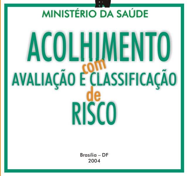 RISCO CARTILHADAPNH MINISTÉRIO DA SAÚDE AVALIAÇÃO E CLASSIFICAÇÃO ACOLHIMENTO Brasília – DF 2004 de com