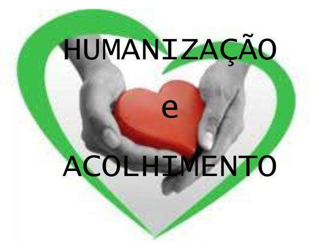 ACOLHIMENTO HUMANIZAÇÃO e ACOLHIMENTO