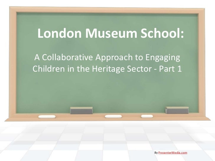 London Museum School:A Collaborative Approach to EngagingChildren in the Heritage Sector - Part 1                         ...