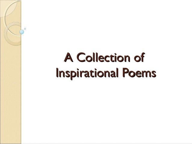 A Collection ofA Collection of Inspirational PoemsInspirational Poems