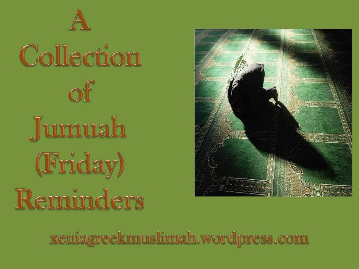 A <br />Collection <br />of <br />Jumuah (Friday)<br />Reminders<br />xeniagreekmuslimah.wordpress.com<br />