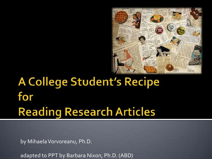 A College Student's RecipeforReading Research Articles<br />by MihaelaVorvoreanu, Ph.D.<br />adapted to PPT by Barbara Nix...