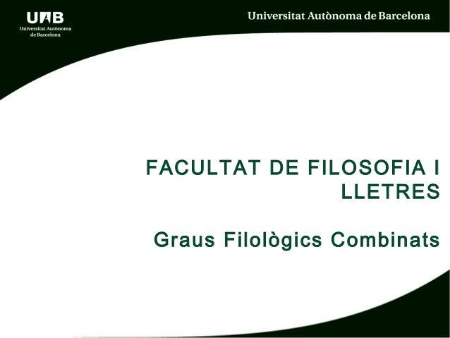 FACULTAT DE FILOSOFIA I LLETRES Graus Filològics Combinats 1