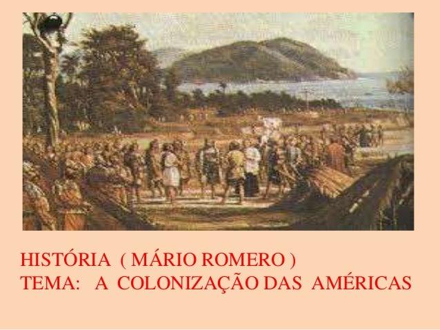HISTÓRIA ( MÁRIO ROMERO ) TEMA: A COLONIZAÇÃO DAS AMÉRICAS