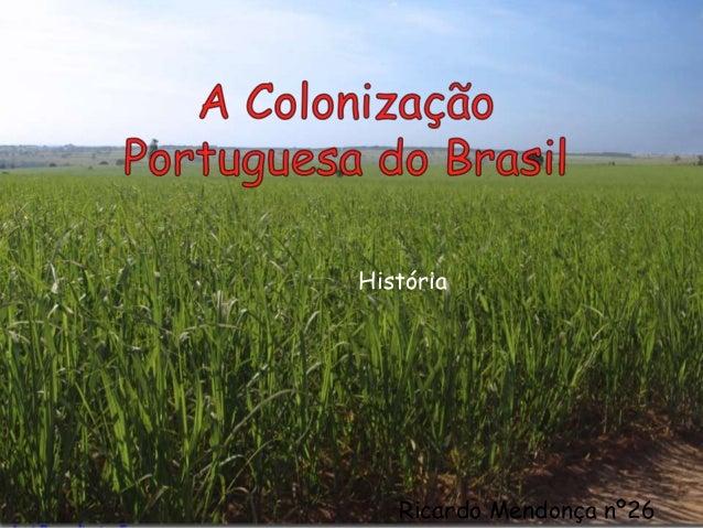 A colonização portuguesa do Brasil História Ricardo Mendonça nº26