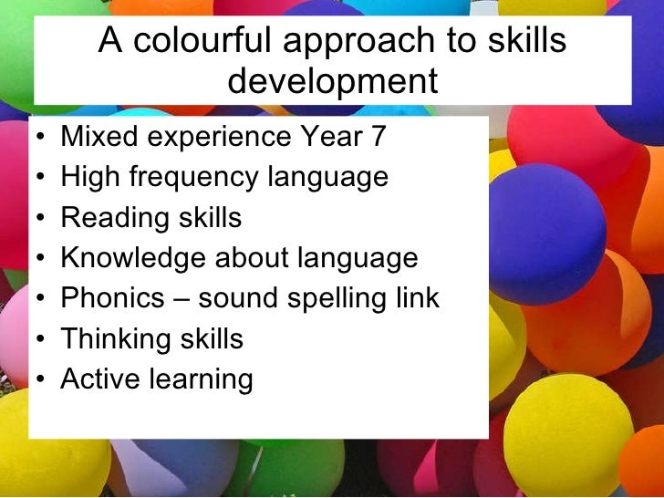 A colourful approach to skills development <ul><li>Mixed experience Year 7 </li></ul><ul><li>High frequency language </li>...