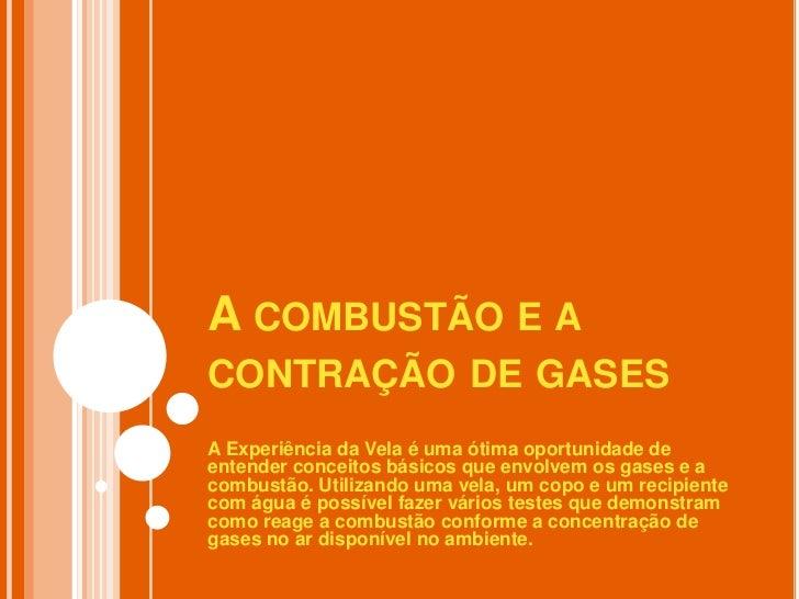 A combustão e a contração de gases<br />A Experiência da Vela é uma ótima oportunidade de entender conceitos básicos que e...
