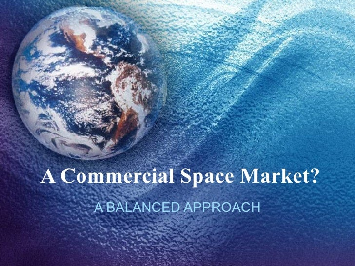 A Commercial Space Market? A BALANCED APPROACH