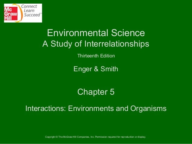 Environmental Science A Study of Interrelationships Thirteenth Edition  Enger & Smith  Chapter 5 Interactions: Environment...