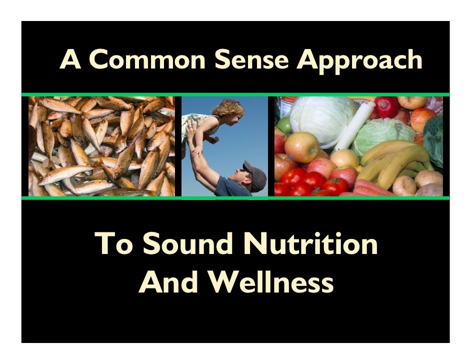A Common Sense Approach       To Sound Nutrition      And Wellness