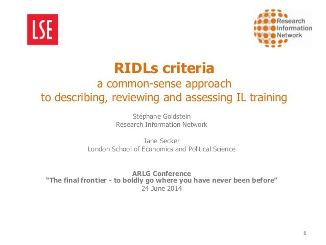 RIDLs criteria a common-sense approach to describing, reviewing and assessing IL training Stéphane Goldstein Research Info...