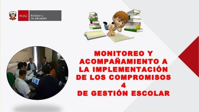 MONITOREO Y ACOMPAÑAMIENTO A LA IMPLEMENTACIÓN DE LOS COMPROMISOS 4 DE GESTIÓN ESCOLAR