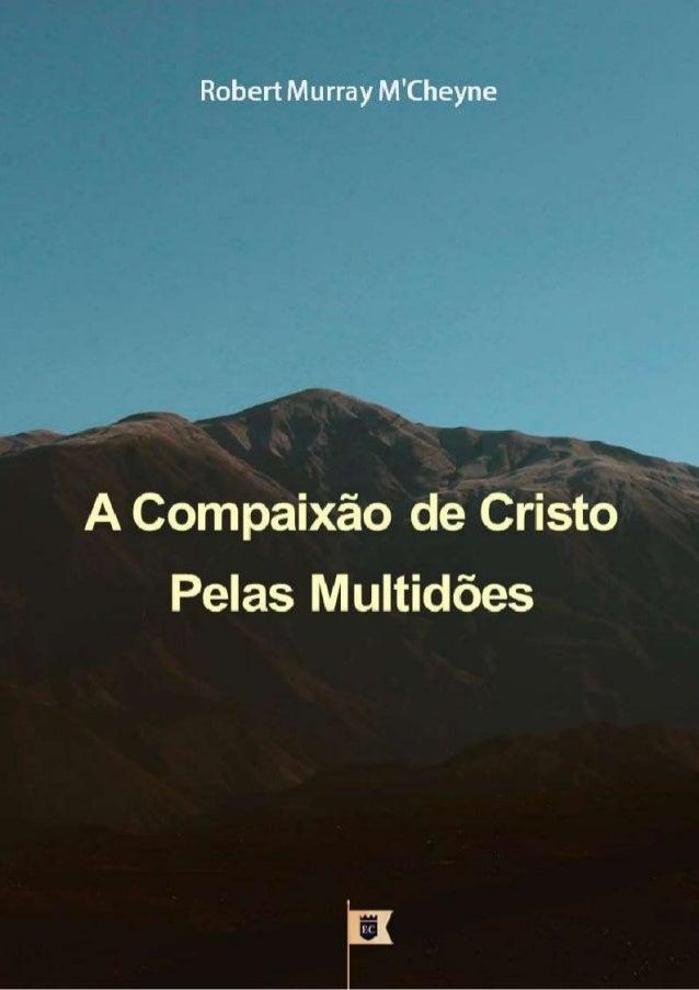 A COMPAIXÃO DE CRISTO PELAS MULTIDÕES.