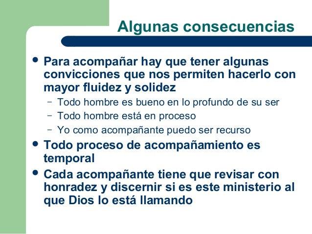 Algunas consecuencias Paraacompañar hay que tener algunas  convicciones que nos permiten hacerlo con  mayor fluidez y sol...