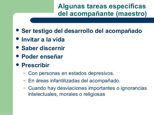 Algunas tareas específicas                  del acompañante (maestro) Ser  testigo del desarrollo del acompañado Invitar...