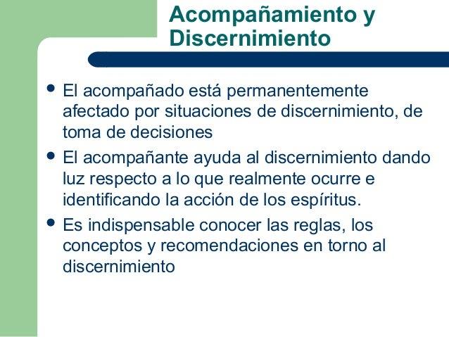 Acompañamiento y               Discernimiento El acompañado está permanentemente  afectado por situaciones de discernimie...