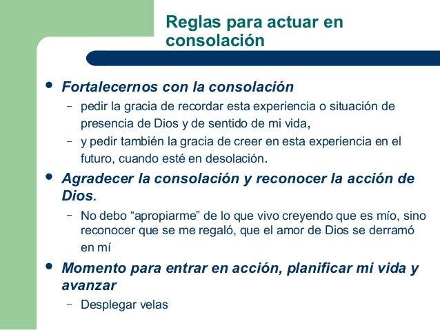 Reglas para actuar en                       consolación   Fortalecernos con la consolación    –   pedir la gracia de reco...