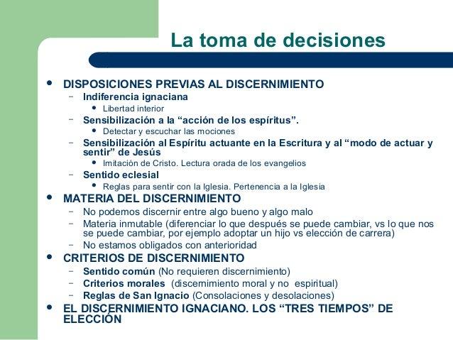 La toma de decisiones   DISPOSICIONES PREVIAS AL DISCERNIMIENTO    –   Indiferencia ignaciana            Libertad interi...