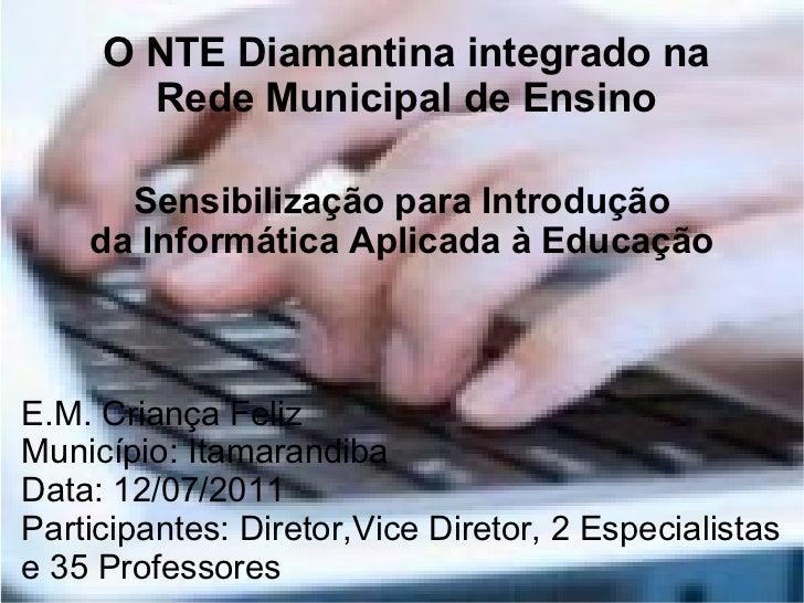 O NTE Diamantina integrado na       Rede Municipal de Ensino      Sensibilização para Introdução    da Informática Aplicad...
