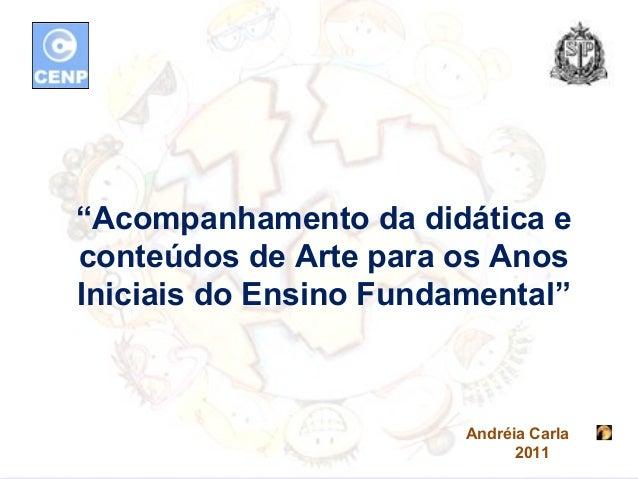 """""""Acompanhamento da didática econteúdos de Arte para os AnosIniciais do Ensino Fundamental""""                        Andréia ..."""