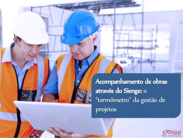 """Acompanhamento de obras através do Sienge: o """"termômetro"""" da gestão de projetos"""
