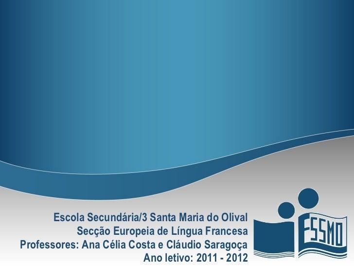 Escola Secundária/3 Santa Maria do Olival           Secção Europeia de Língua FrancesaProfessores: Ana Célia Costa e Cláud...