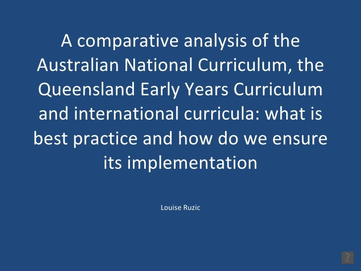 A comparative analysis of the Australian National Curriculum, the Queensland Early Years Curriculum and international curr...
