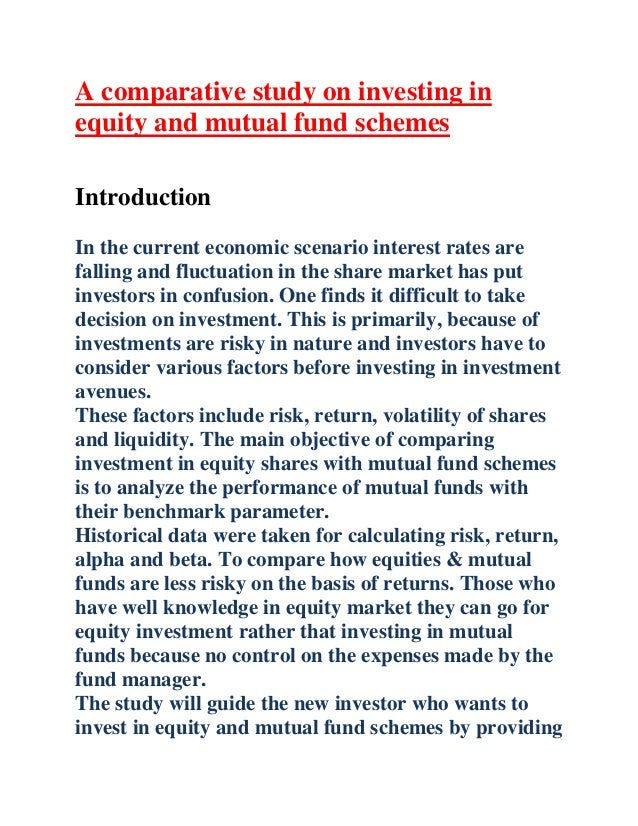 A comparative study on investing in equity and mutual fund schemes Introduction In the current economic scenario interest ...