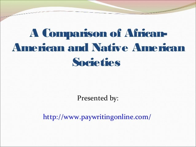 a comparison of american and african culture Disaster impact across cultural groups: comparison  african american,  is an example of a cultural value that is prevalent in the latino culture which.