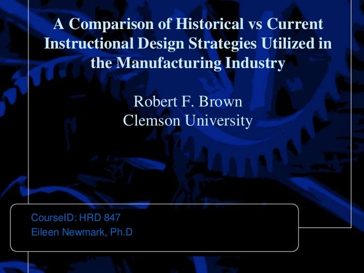 A Comparison of Historical vs Current  Instructional Design Strategies Utilized in        the Manufacturing Industry      ...