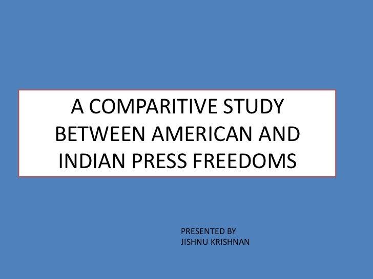 A COMPARITIVE STUDYBETWEEN AMERICAN ANDINDIAN PRESS FREEDOMS          PRESENTED BY          JISHNU KRISHNAN