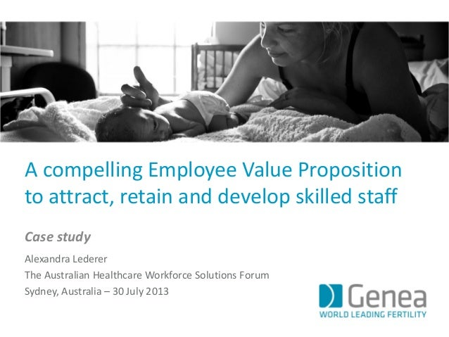 A compelling Employee Value Proposition to attract, retain and develop skilled staff Case study Alexandra Lederer The Aust...