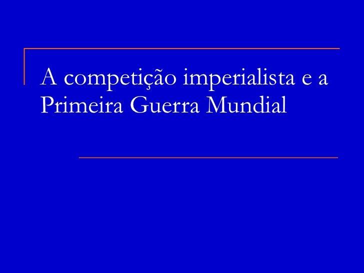 A competição imperialista e a Primeira Guerra Mundial