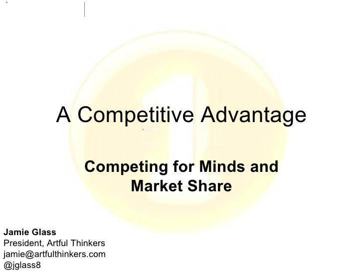 A Competitive Advantage                    Competing for Minds and                        Market ShareJamie GlassPresident...