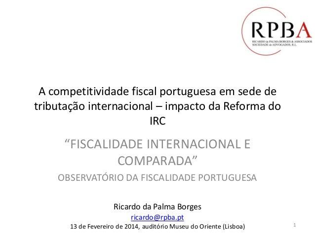 """A competitividade fiscal portuguesa em sede de tributação internacional – impacto da Reforma do IRC """"FISCALIDADE INTERNACI..."""