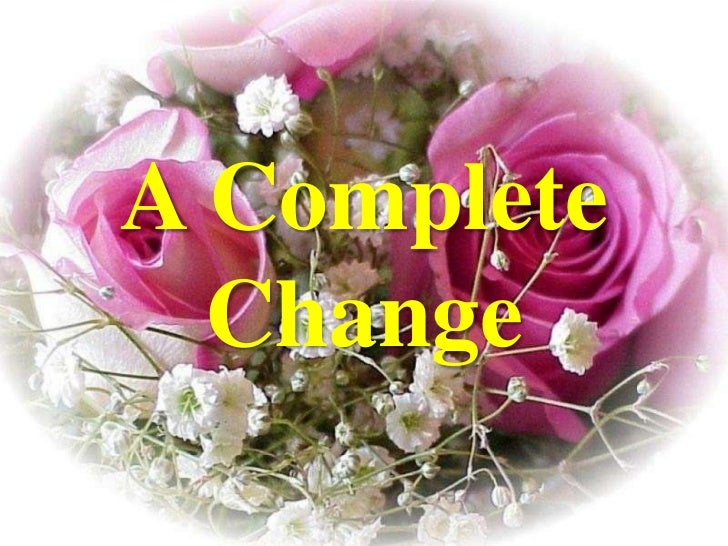 A Complete Change<br />