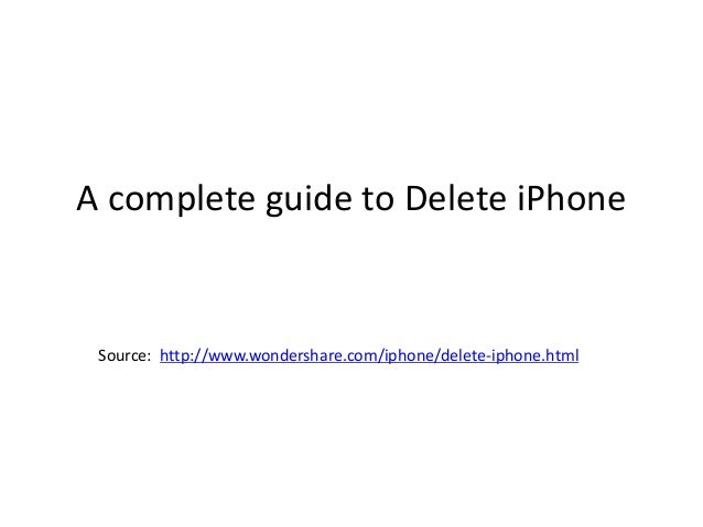A complete guide to Delete iPhone Source: http://www.wondershare.com/iphone/delete-iphone.html