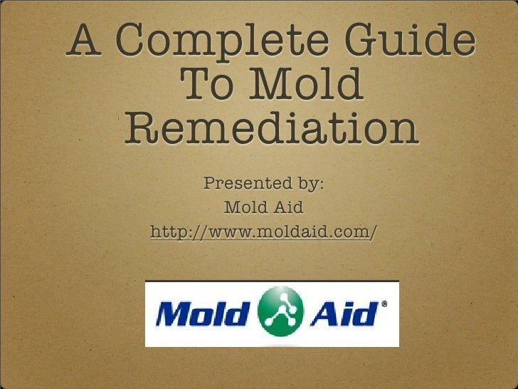 A Complete Guide    To Mold  Remediation         Presented by:           Mold Aid   http://www.moldaid.com/