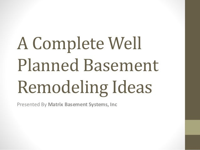 A Complete Well Planned Basement Remodeling Ideas Presented By Matrix Basement Systems, Inc