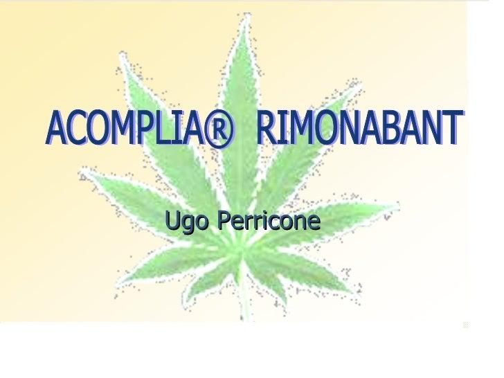 <ul><li>Ugo Perricone </li></ul>ACOMPLIA®  RIMONABANT