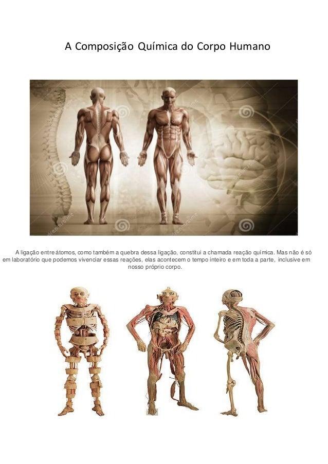 A Composição Química do Corpo Humano A ligação entre átomos, como também a quebra dessa ligação, constitui a chamada reaçã...