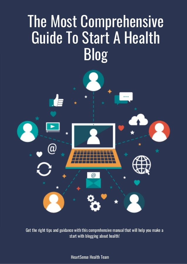 The Most Comprehensive Guide To Start A Health Blog HeartSense Health Team Get the right tips and guidance with this compr...