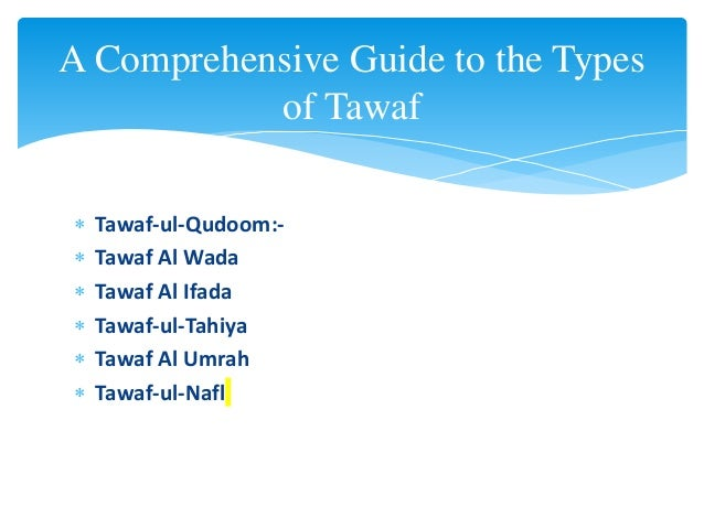 A Comprehensive Guide to the Types of Tawaf  Tawaf-ul-Qudoom:-  Tawaf Al Wada  Tawaf Al Ifada  Tawaf-ul-Tahiya  Tawaf...