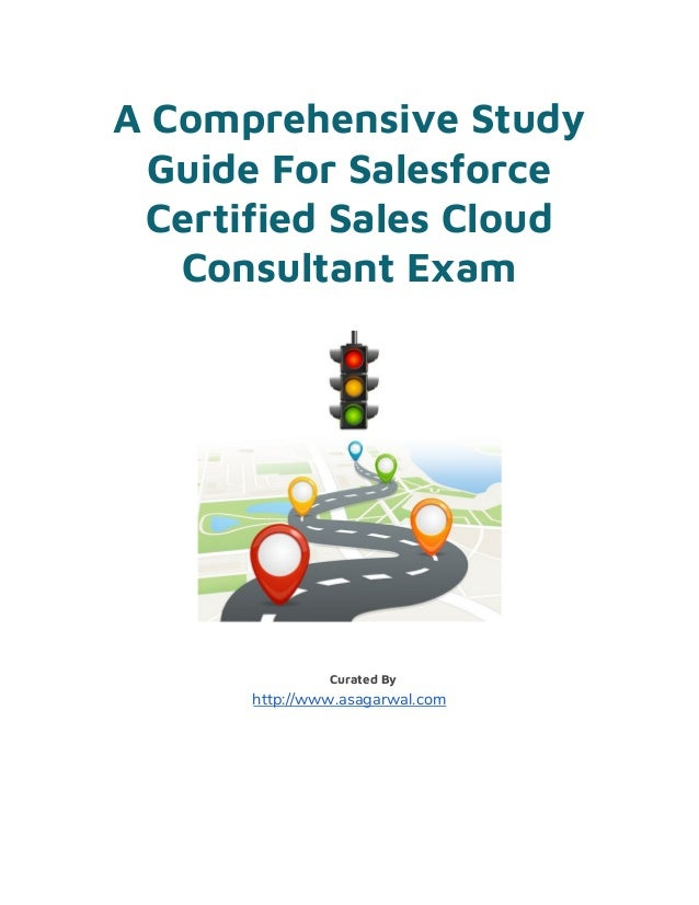 A Comprehensive Study Guide For Salesforce Certified Sales Cloud Consultant Exam    Curated By http://www.asagar...