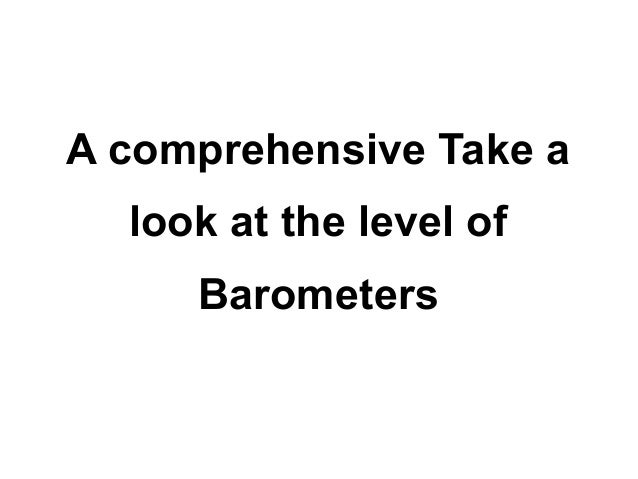 A comprehensive Take a  look at the level of     Barometers