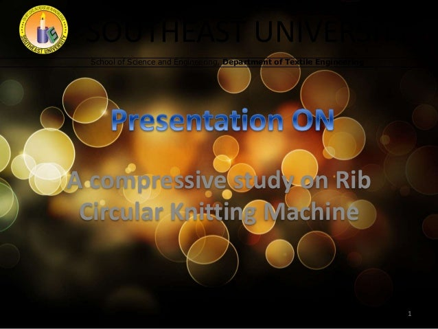 SOUTHEAST UNIVERSITY School of Science and Engineering, Department of Textile Engineering A compressive study on Rib Circu...