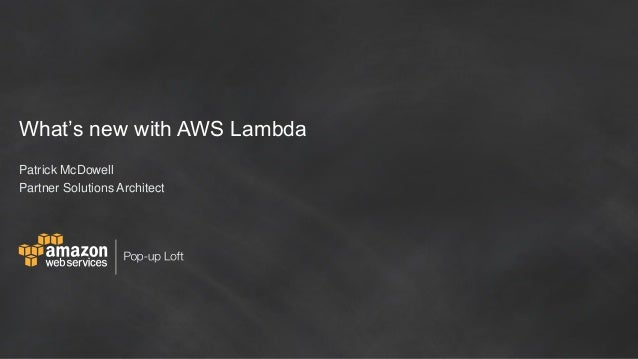 What's new with AWS Lambda Patrick McDowell Partner Solutions Architect