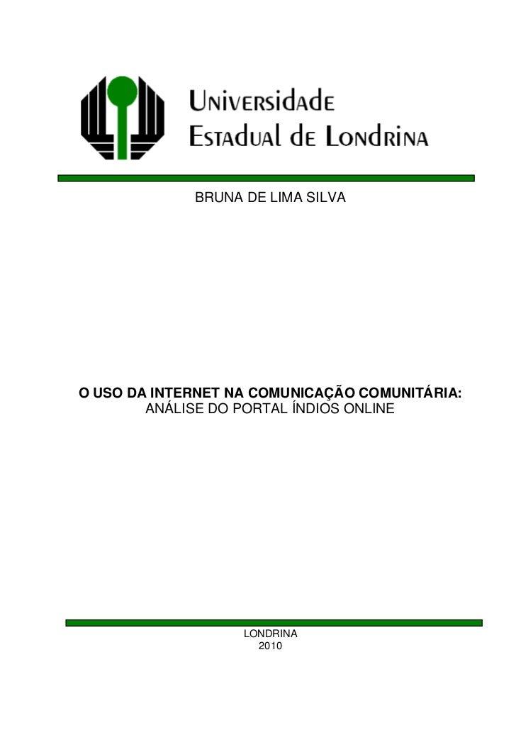 BRUNA DE LIMA SILVAO USO DA INTERNET NA COMUNICAÇÃO COMUNITÁRIA:        ANÁLISE DO PORTAL ÍNDIOS ONLINE                   ...