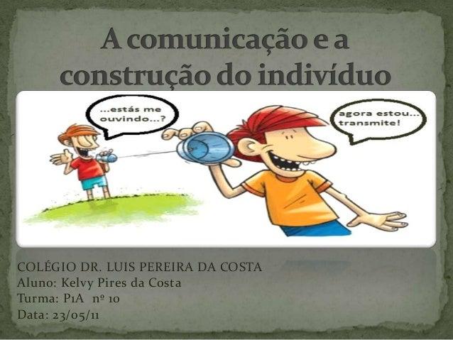 COLÉGIO DR. LUIS PEREIRA DA COSTAAluno: Kelvy Pires da CostaTurma: P1A nº 10Data: 23/05/11